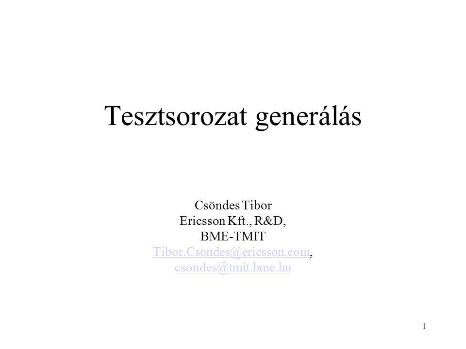 1 Tesztsorozat generálás Csöndes Tibor Ericsson Kft., R&D, BME-TMIT Tibor.Csondes@ericsson.comTibor.Csondes@ericsson.com, csondes@tmit.bme.hu