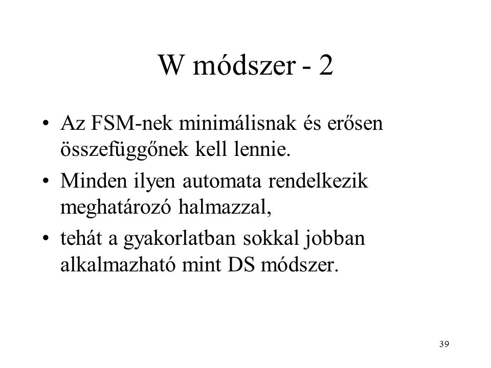 39 W módszer - 2 Az FSM-nek minimálisnak és erősen összefüggőnek kell lennie. Minden ilyen automata rendelkezik meghatározó halmazzal, tehát a gyakorl