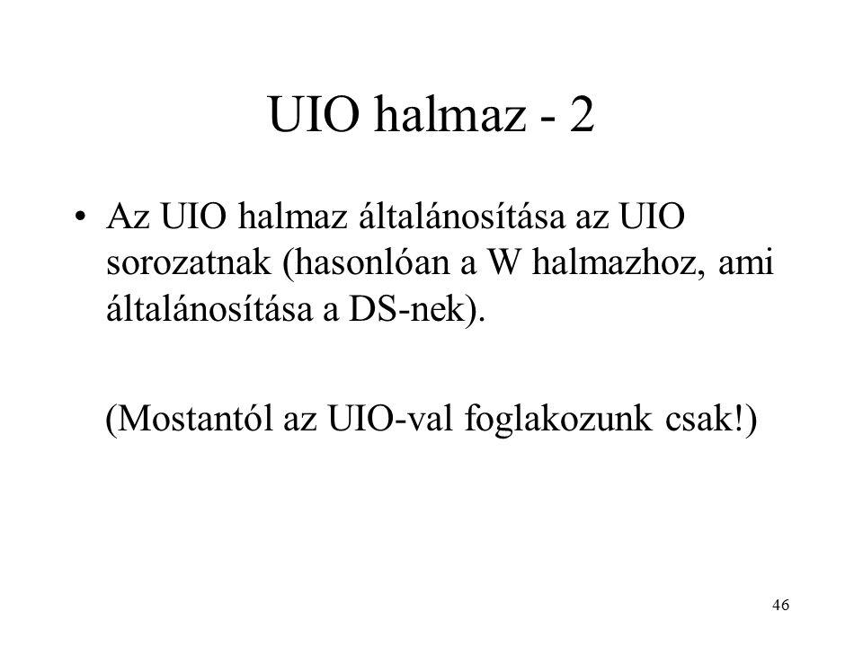 46 UIO halmaz - 2 Az UIO halmaz általánosítása az UIO sorozatnak (hasonlóan a W halmazhoz, ami általánosítása a DS-nek). (Mostantól az UIO-val foglako