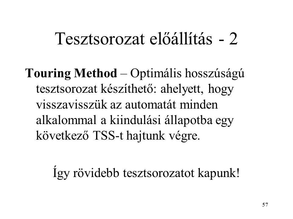 57 Tesztsorozat előállítás - 2 Touring Method – Optimális hosszúságú tesztsorozat készíthető: ahelyett, hogy visszavisszük az automatát minden alkalom