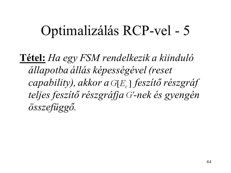 64 Optimalizálás RCP-vel - 5 Tétel: Ha egy FSM rendelkezik a kiinduló állapotba állás képességével (reset capability), akkor a feszítő részgráf teljes