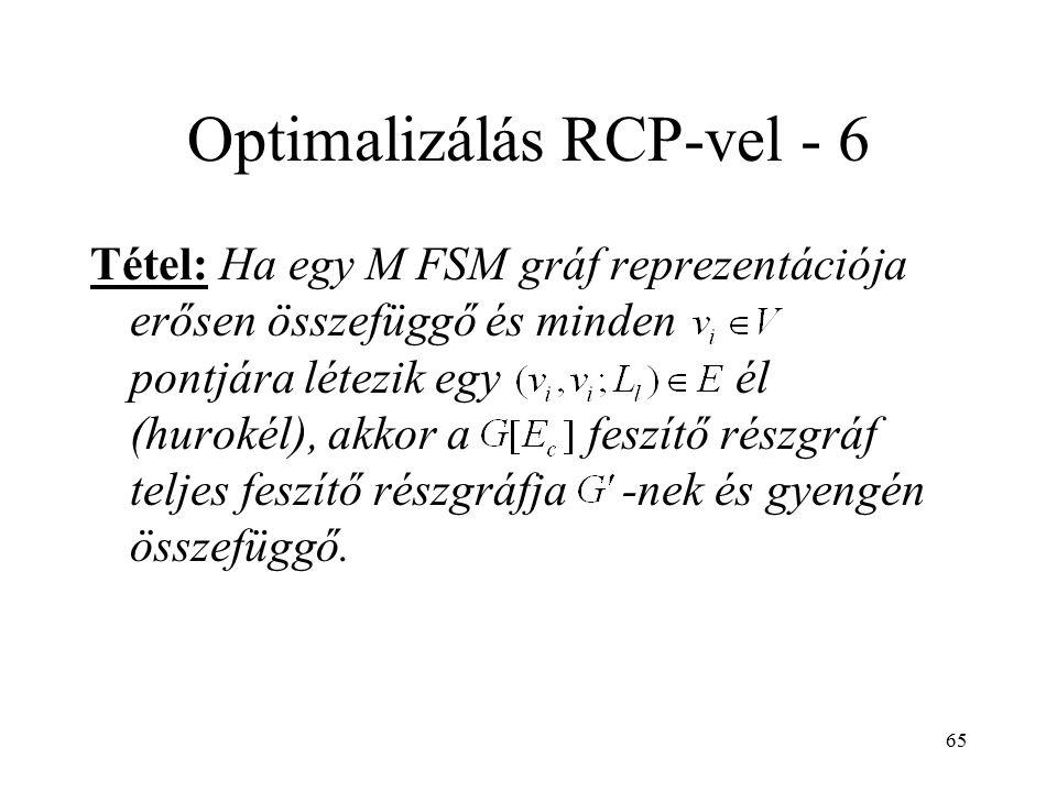 65 Optimalizálás RCP-vel - 6 Tétel: Ha egy M FSM gráf reprezentációja erősen összefüggő és minden pontjára létezik egy él (hurokél), akkor a feszítő r