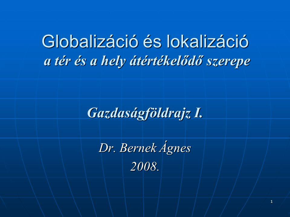 1 Globalizáció és lokalizáció a tér és a hely átértékelődő szerepe Gazdaságföldrajz I.