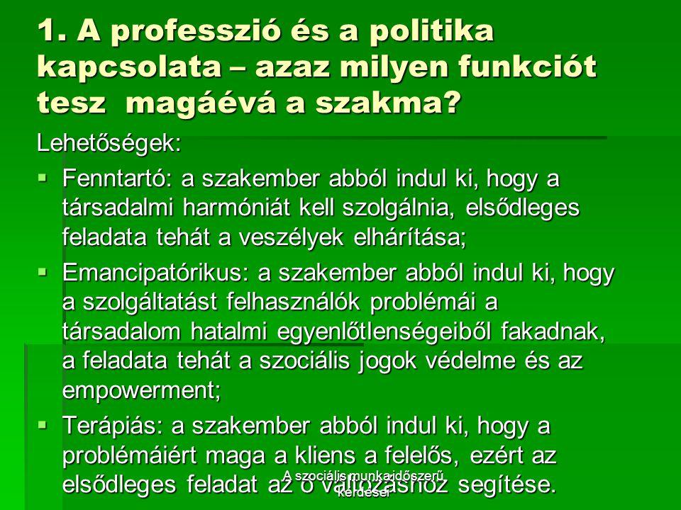 1.A professzió és a politika kapcsolata – azaz milyen funkciót tesz magáévá a szakma.