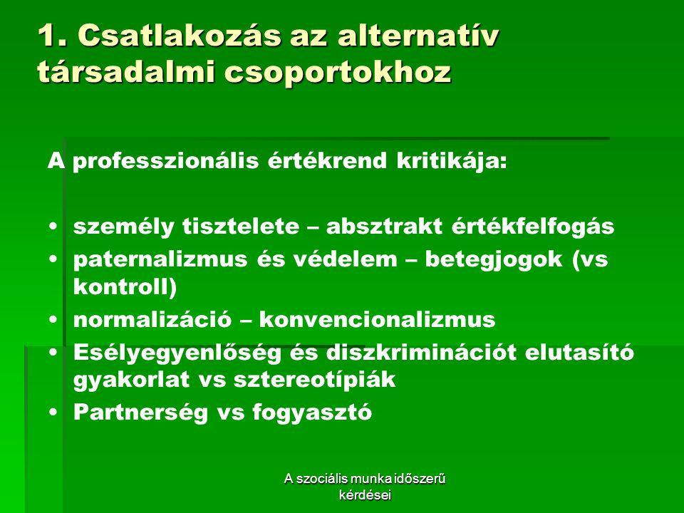 1. Csatlakozás az alternatív társadalmi csoportokhoz A professzionális értékrend kritikája: személy tisztelete – absztrakt értékfelfogás paternalizmus