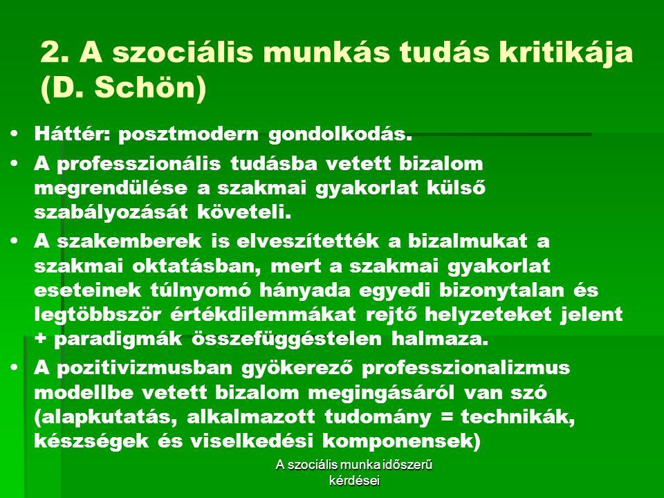 2.A szociális munkás tudás kritikája (D. Schön) Háttér: posztmodern gondolkodás.