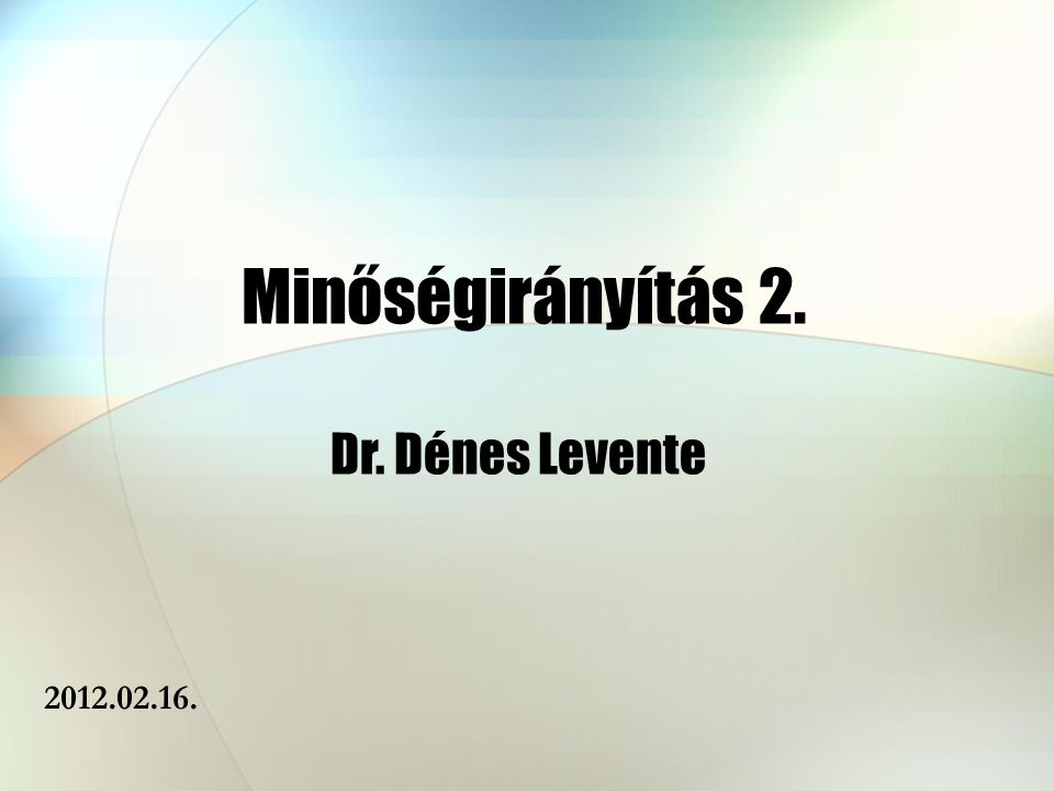 Minőségirányítás 2. Dr. Dénes Levente 2012.02.16.