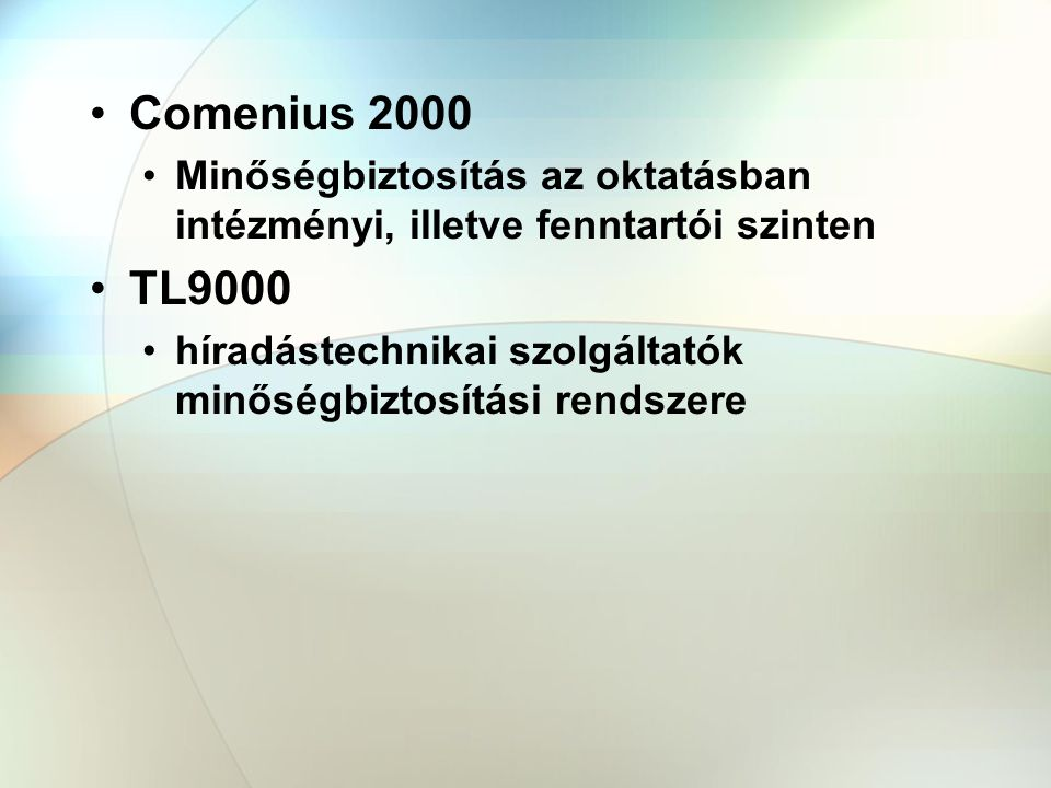 Comenius 2000 Minőségbiztosítás az oktatásban intézményi, illetve fenntartói szinten TL9000 híradástechnikai szolgáltatók minőségbiztosítási rendszere
