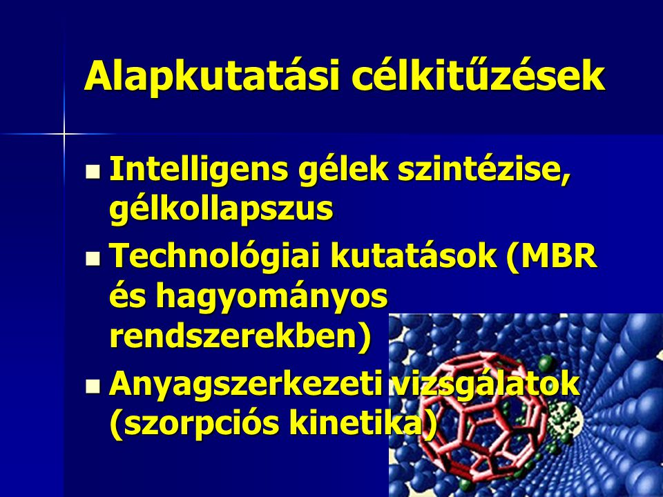 Alapkutatási célkitűzések Intelligens gélek szintézise, gélkollapszus Intelligens gélek szintézise, gélkollapszus Technológiai kutatások (MBR és hagyo