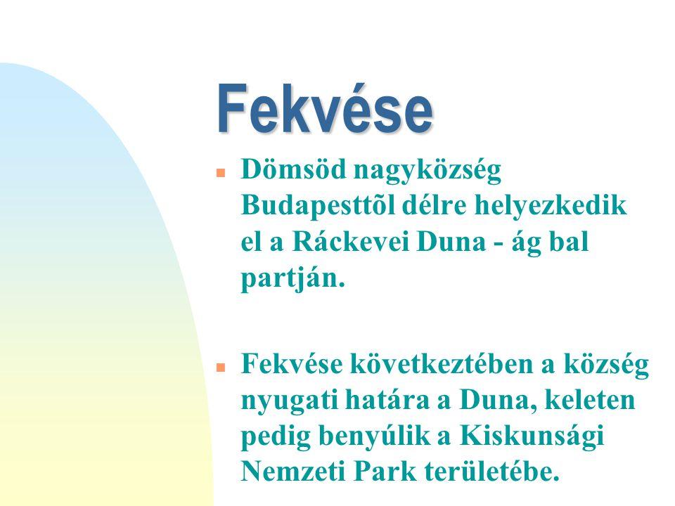 Fekvése Dömsöd nagyközség Budapesttõl délre helyezkedik el a Ráckevei Duna - ág bal partján.