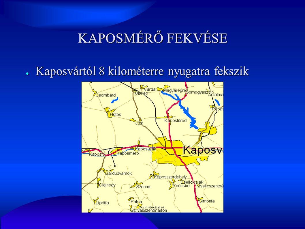 KAPOSMÉRŐ FEKVÉSE ● Kaposvártól 8 kilométerre nyugatra fekszik