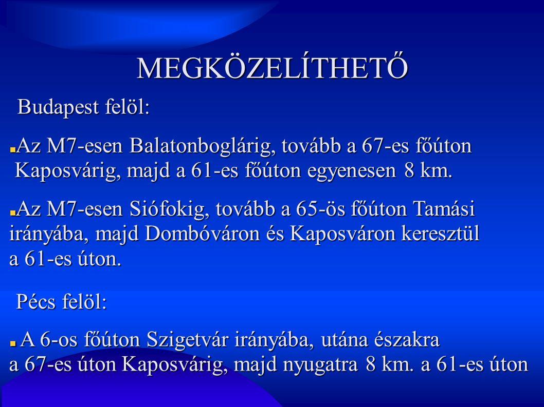 MEGKÖZELÍTHETŐ Budapest felöl: Az M7-esen Balatonboglárig, tovább a 67-es főúton Kaposvárig, majd a 61-es főúton egyenesen 8 km. Az M7-esen Siófokig,