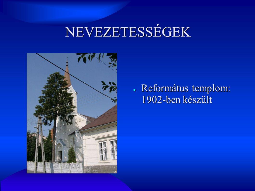 NEVEZETESSÉGEK ● Református templom: 1902-ben készült
