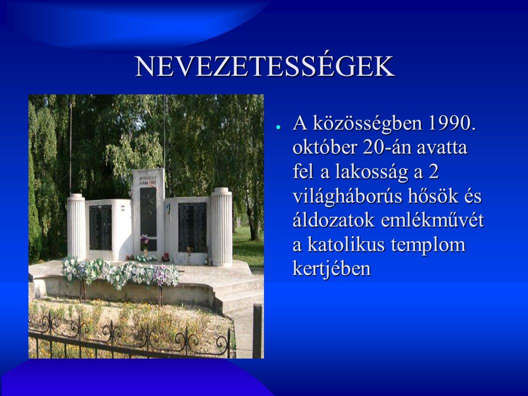 NEVEZETESSÉGEK ● A közösségben 1990. október 20-án avatta fel a lakosság a 2 világháborús hősök és áldozatok emlékművét a katolikus templom kertjében