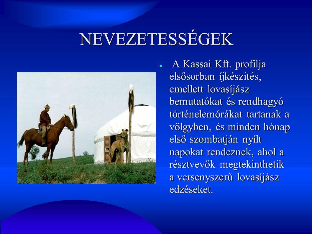 NEVEZETESSÉGEK ● A Kassai Kft. profilja elsősorban íjkészítés, emellett lovasíjász bemutatókat és rendhagyó történelemórákat tartanak a völgyben, és m