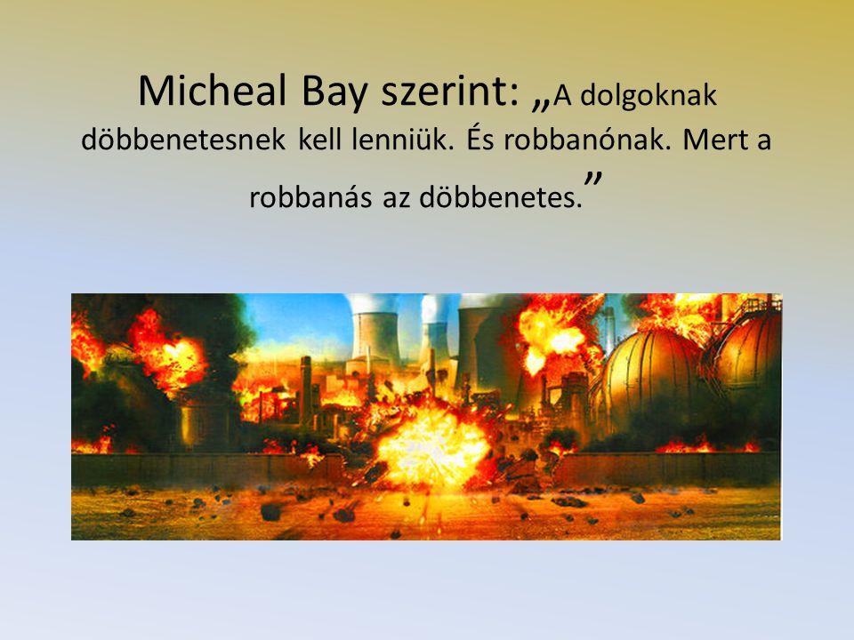 """Micheal Bay szerint: """" A dolgoknak döbbenetesnek kell lenniük. És robbanónak. Mert a robbanás az döbbenetes. """""""
