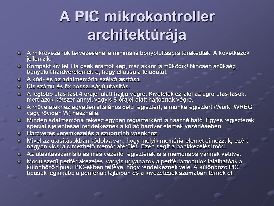 A PIC mikrokontroller architektúrája A mikrovezérlők tervezésénél a minimális bonyolultságra törekedtek. A következők jellemzik: Kompakt kivitel. Ha c