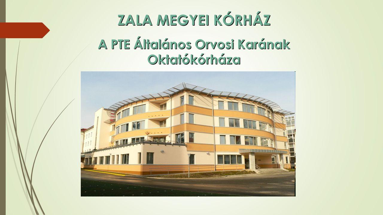 ZALA MEGYEI KÓRHÁZ A PTE Általános Orvosi Karának Oktatókórháza