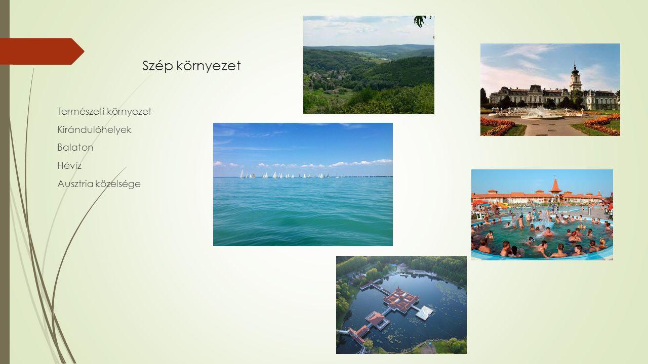 Szép környezet Természeti környezet Kirándulóhelyek Balaton Hévíz Ausztria közelsége