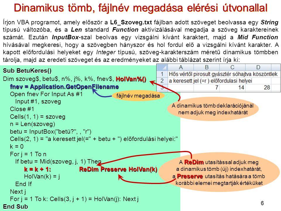 6 Dinamikus tömb, fájlnév megadása elérési útvonallal Írjon VBA programot, amely először a L6_Szoveg.txt fájlban adott szöveget beolvassa egy String t