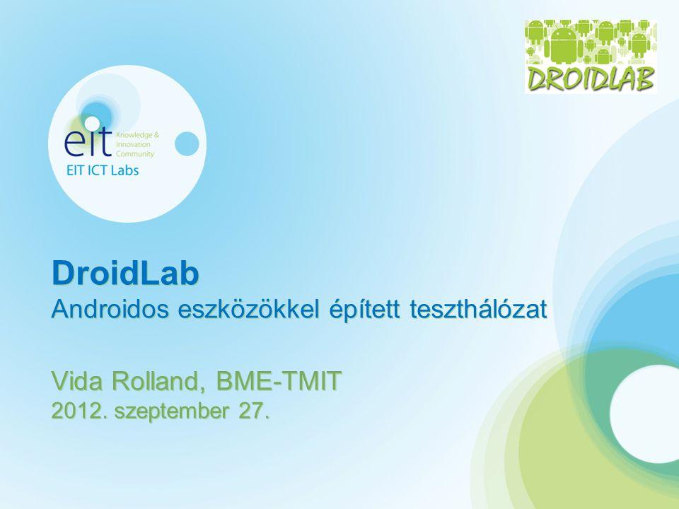DroidLab Androidos eszközökkel épített teszthálózat Vida Rolland, BME-TMIT 2012. szeptember 27.