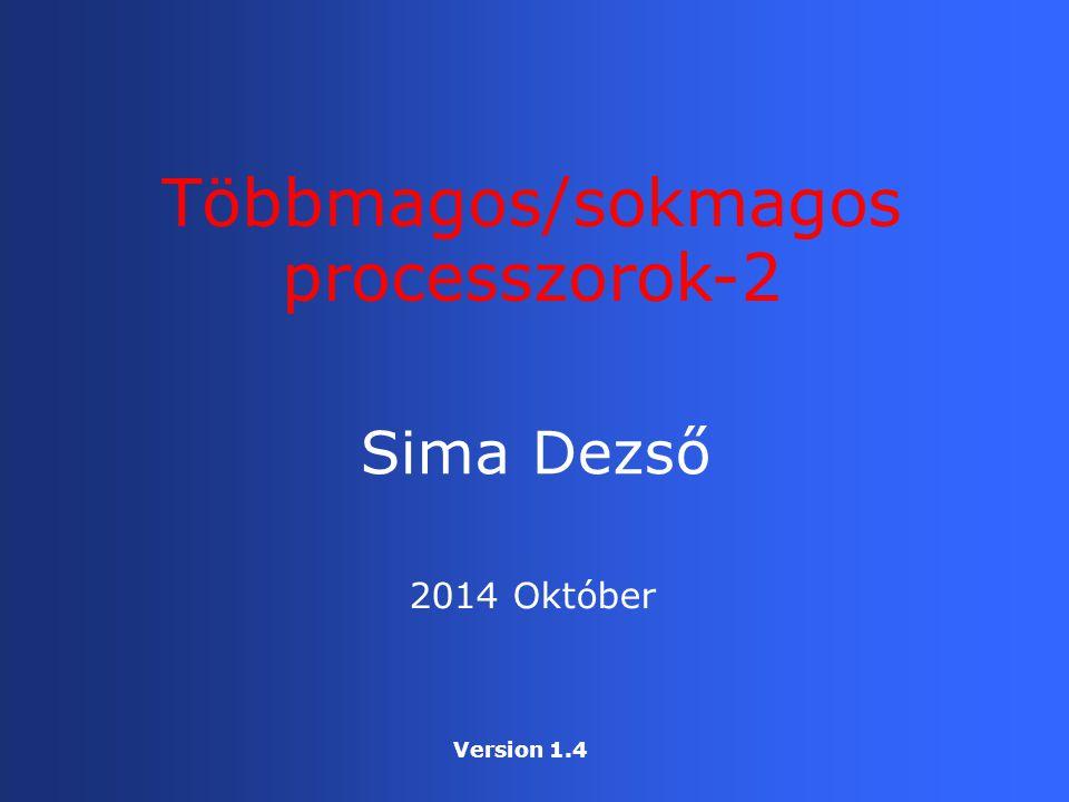 Sima Dezső Többmagos/sokmagos processzorok-2 2014 Október Version 1.4