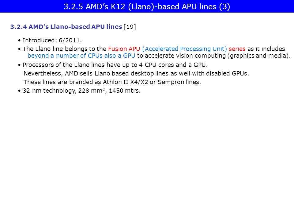 3.2.5 AMD's K12 (Llano)-based APU lines (3) 3.2.4 AMD's Llano-based APU lines [19] Introduced: 6/2011. The Llano line belongs to the Fusion APU (Accel