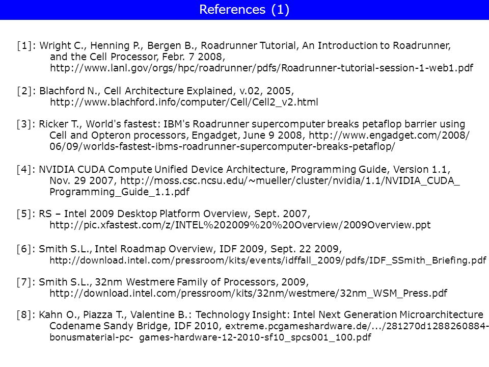 [1]: Wright C., Henning P., Bergen B., Roadrunner Tutorial, An Introduction to Roadrunner, and the Cell Processor, Febr. 7 2008, http://www.lanl.gov/o