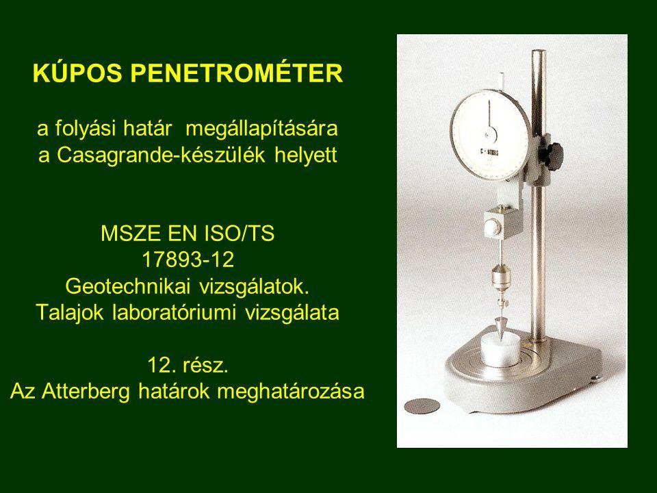 KÚPOS PENETROMÉTER a folyási határ megállapítására a Casagrande-készülék helyett MSZE EN ISO/TS 17893-12 Geotechnikai vizsgálatok. Talajok laboratóriu