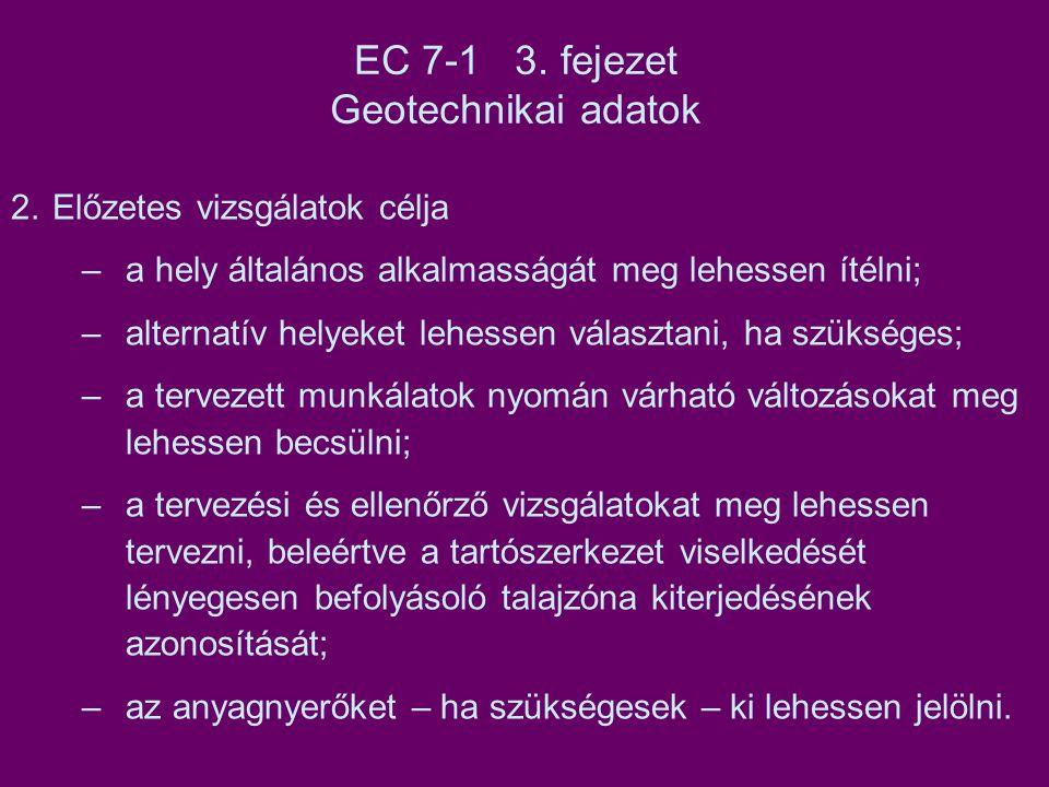 EC 7-1 3. fejezet Geotechnikai adatok 2. Előzetes vizsgálatok célja –a hely általános alkalmasságát meg lehessen ítélni; –alternatív helyeket lehessen