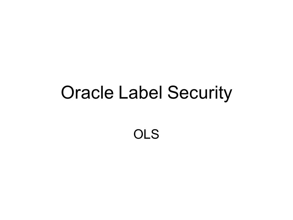 Oracle Label Security OLS