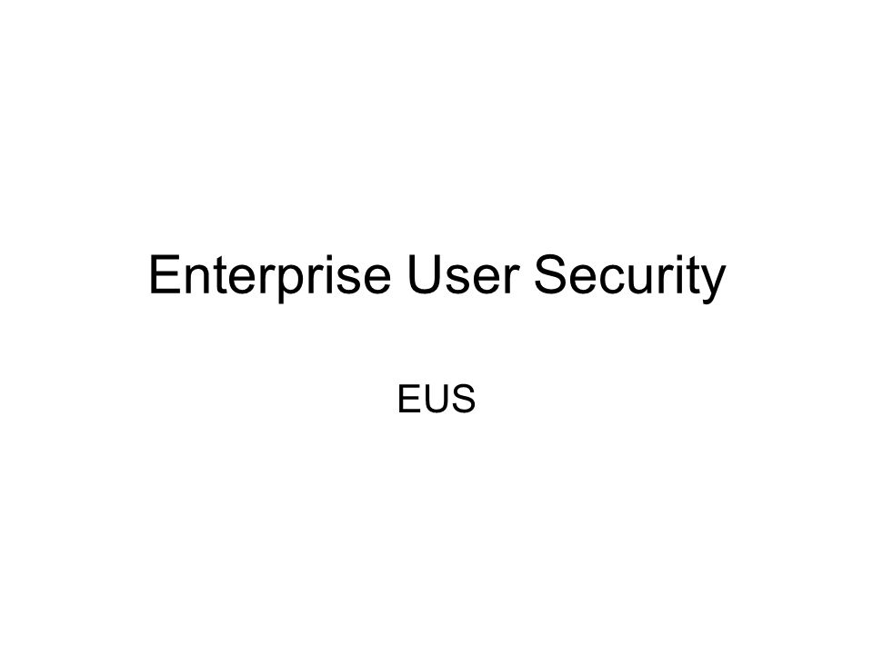 Enterprise User Security EUS