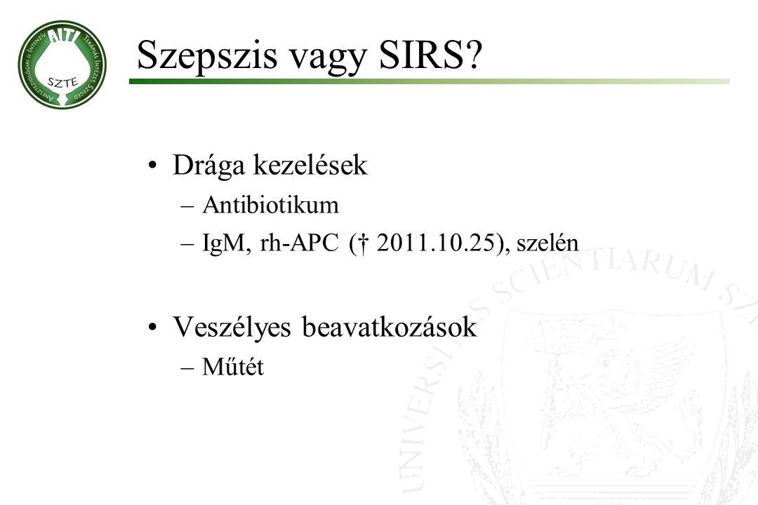 Drága kezelések –Antibiotikum –IgM, rh-APC († 2011.10.25), szelén Veszélyes beavatkozások –Műtét Szepszis vagy SIRS?