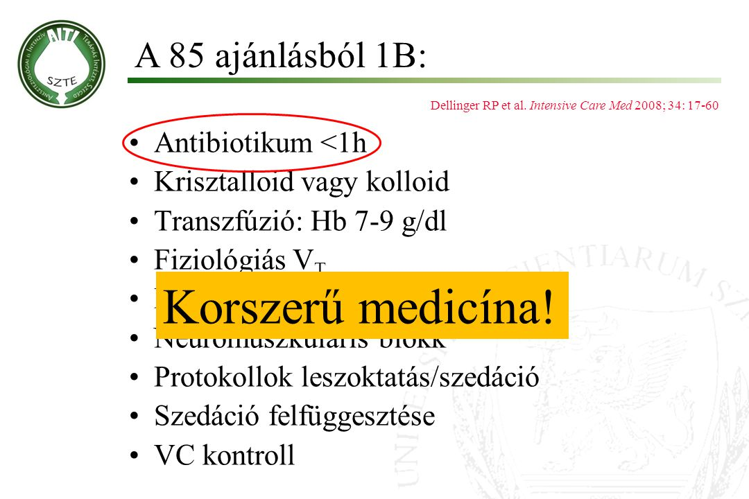 Antibiotikum <1h Krisztalloid vagy kolloid Transzfúzió: Hb 7-9 g/dl Fiziológiás V T Betegfektetés (megemelt fej) Neuromuszkuláris blokk Protokollok leszoktatás/szedáció Szedáció felfüggesztése VC kontroll A 85 ajánlásból 1B: Dellinger RP et al.