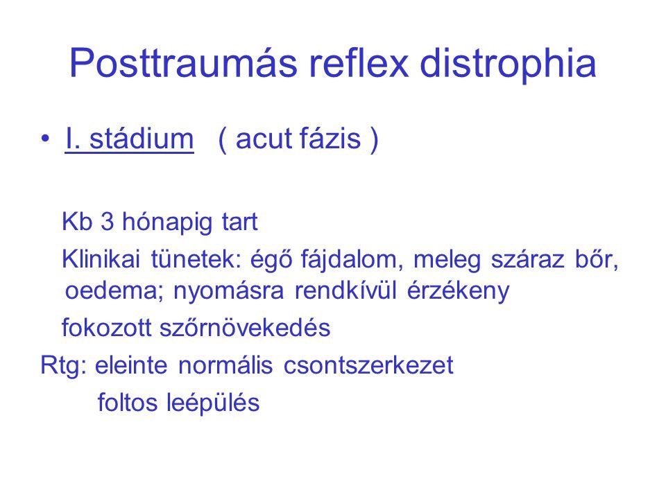 Posttraumás reflex distrophia I. stádium ( acut fázis ) Kb 3 hónapig tart Klinikai tünetek: égő fájdalom, meleg száraz bőr, oedema; nyomásra rendkívül