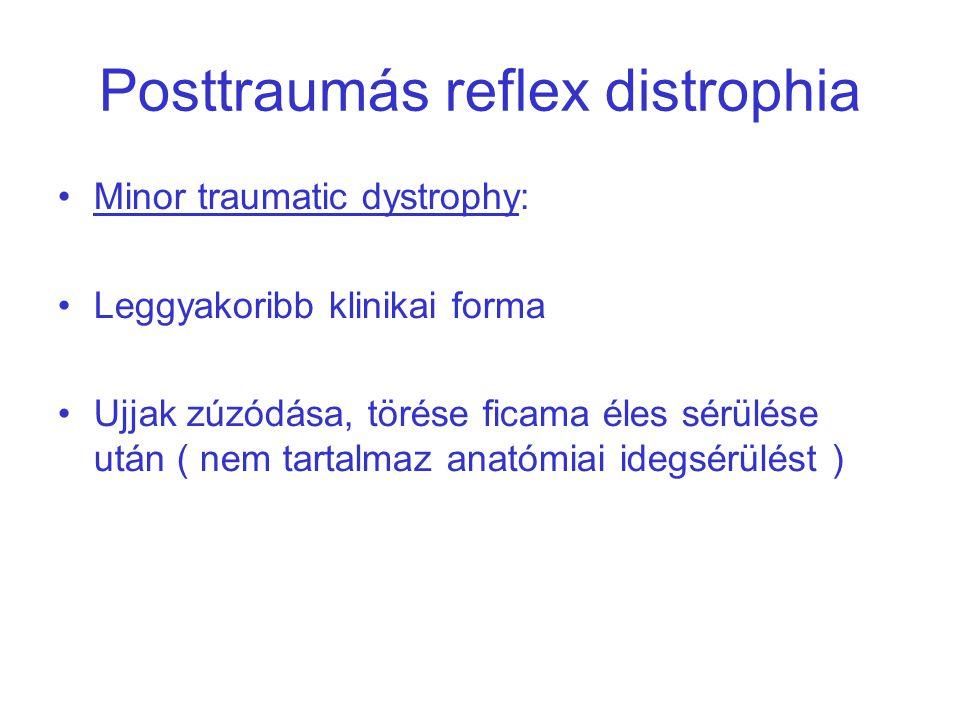Posttraumás reflex distrophia Minor traumatic dystrophy: Leggyakoribb klinikai forma Ujjak zúzódása, törése ficama éles sérülése után ( nem tartalmaz anatómiai idegsérülést )