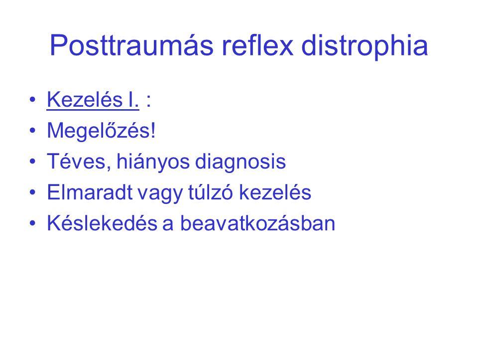Posttraumás reflex distrophia Kezelés I. : Megelőzés! Téves, hiányos diagnosis Elmaradt vagy túlzó kezelés Késlekedés a beavatkozásban
