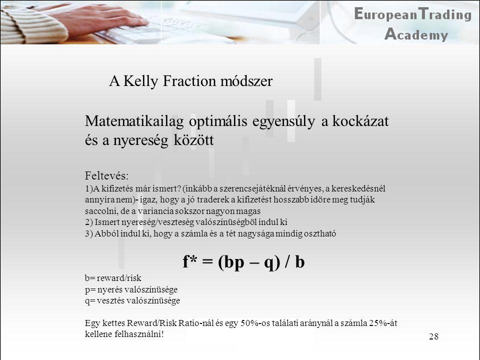 28 A Kelly Fraction módszer Matematikailag optimális egyensúly a kockázat és a nyereség között Feltevés: 1)A kifizetés már ismert? (inkább a szerencse