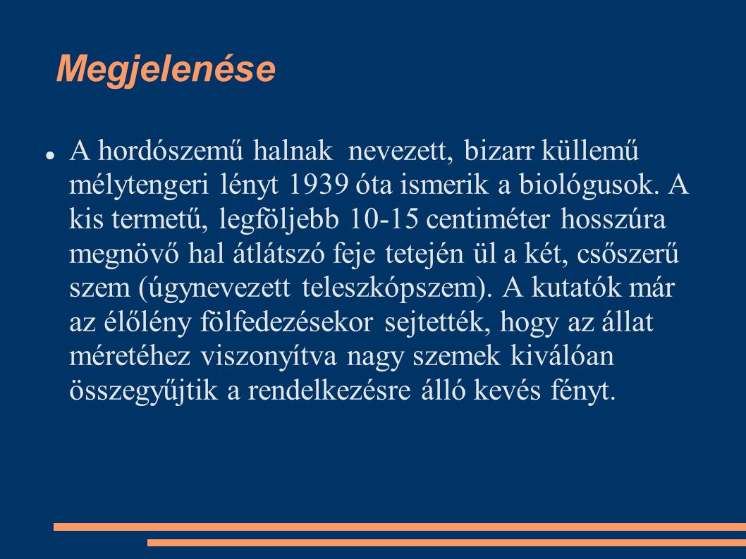 Megjelenése A hordószemű halnak nevezett, bizarr küllemű mélytengeri lényt 1939 óta ismerik a biológusok. A kis termetű, legföljebb 10-15 centiméter h