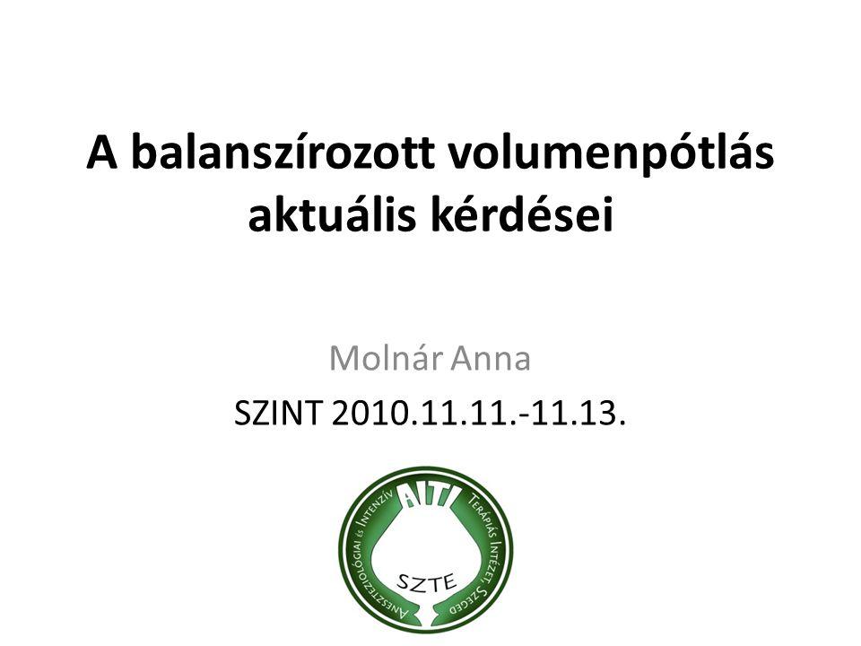 A balanszírozott volumenpótlás aktuális kérdései Molnár Anna SZINT 2010.11.11.-11.13.