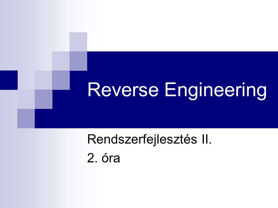 Reverse Engineering Rendszerfejlesztés II. 2. óra