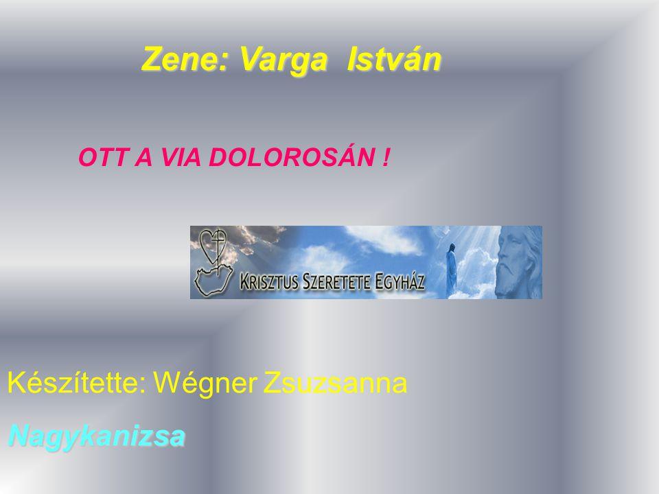 Zene: Varga István Készítette: Wégner ZsuzsannaNagykanizsa OTT A VIA DOLOROSÁN !