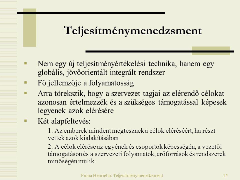 Finna Henrietta: Teljesítménymenedzsment15 Teljesítménymenedzsment  Nem egy új teljesítményértékelési technika, hanem egy globális, jövőorientált int