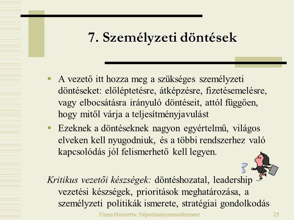 Finna Henrietta: Teljesítménymenedzsment25 7. Személyzeti döntések  A vezető itt hozza meg a szükséges személyzeti döntéseket: előléptetésre, átképzé