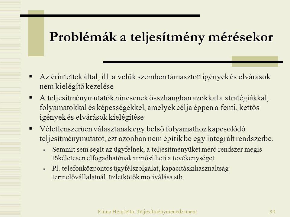 Finna Henrietta: Teljesítménymenedzsment39 Problémák a teljesítmény mérésekor  Az érintettek által, ill. a velük szemben támasztott igények és elvárá