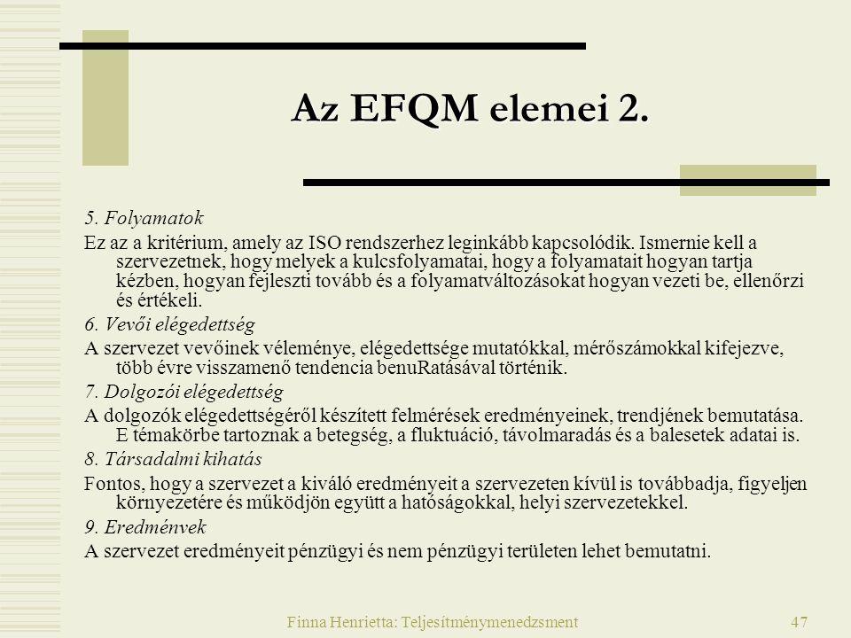 Finna Henrietta: Teljesítménymenedzsment47 Az EFQM elemei 2. 5. Folyamatok Ez az a kritérium, amely az ISO rendszerhez leginkább kapcsolódik. Ismernie
