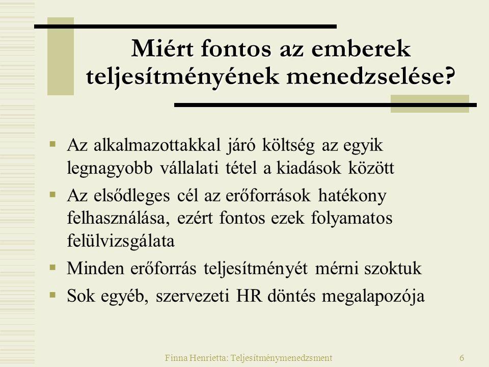 Finna Henrietta: Teljesítménymenedzsment7 A teljesítmény szintjei Vállalat, szervezet szintje Csoport, szervezeti egységek szintje Egyén szintje