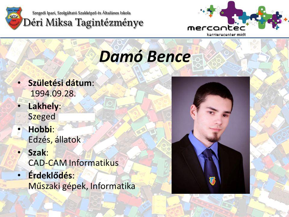 Damó Bence Születési dátum: 1994.09.28. Lakhely: Szeged Hobbi: Edzés, állatok Szak: CAD-CAM Informatikus Érdeklődés: Műszaki gépek, Informatika