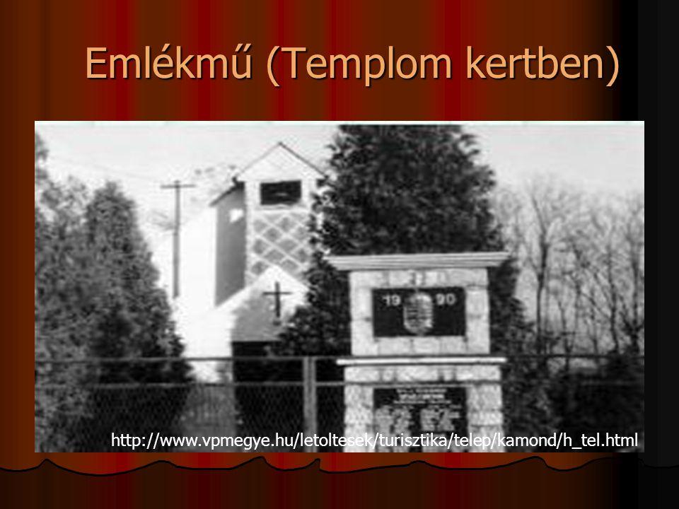 Emlékmű (Templom kertben) Emlékmű (Templom kertben) http://www.vpmegye.hu/letoltesek/turisztika/telep/kamond/h_tel.html