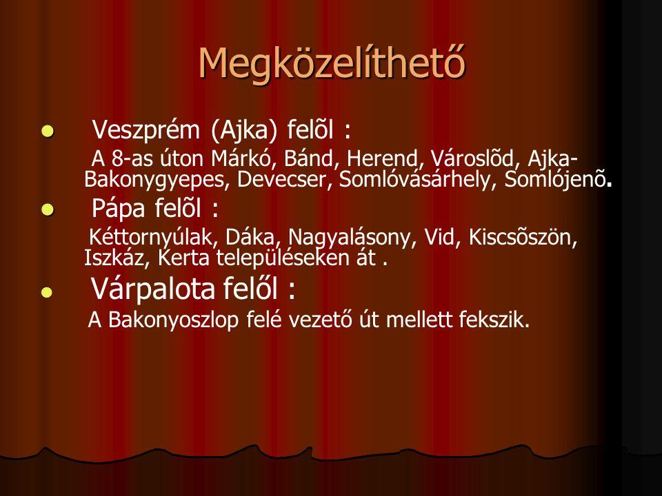 Megközelíthető Veszprém (Ajka) felõl : A 8-as úton Márkó, Bánd, Herend, Városlõd, Ajka- Bakonygyepes, Devecser, Somlóvásárhely, Somlójenõ. Pápa felõl